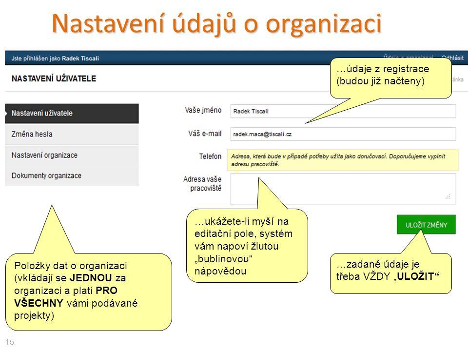 """Nastavení údajů o organizaci Položky dat o organizaci (vkládají se JEDNOU za organizaci a platí PRO VŠECHNY vámi podávané projekty) 15 …ukážete-li myší na editační pole, systém vám napoví žlutou """"bublinovou nápovědou …zadané údaje je třeba VŽDY """"ULOŽIT …údaje z registrace (budou již načteny)"""