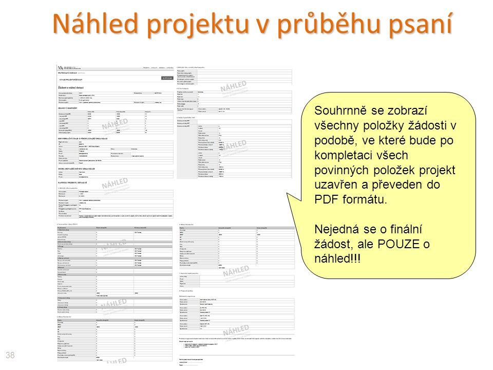Náhled projektu v průběhu psaní 38 Souhrnně se zobrazí všechny položky žádosti v podobě, ve které bude po kompletaci všech povinných položek projekt uzavřen a převeden do PDF formátu.
