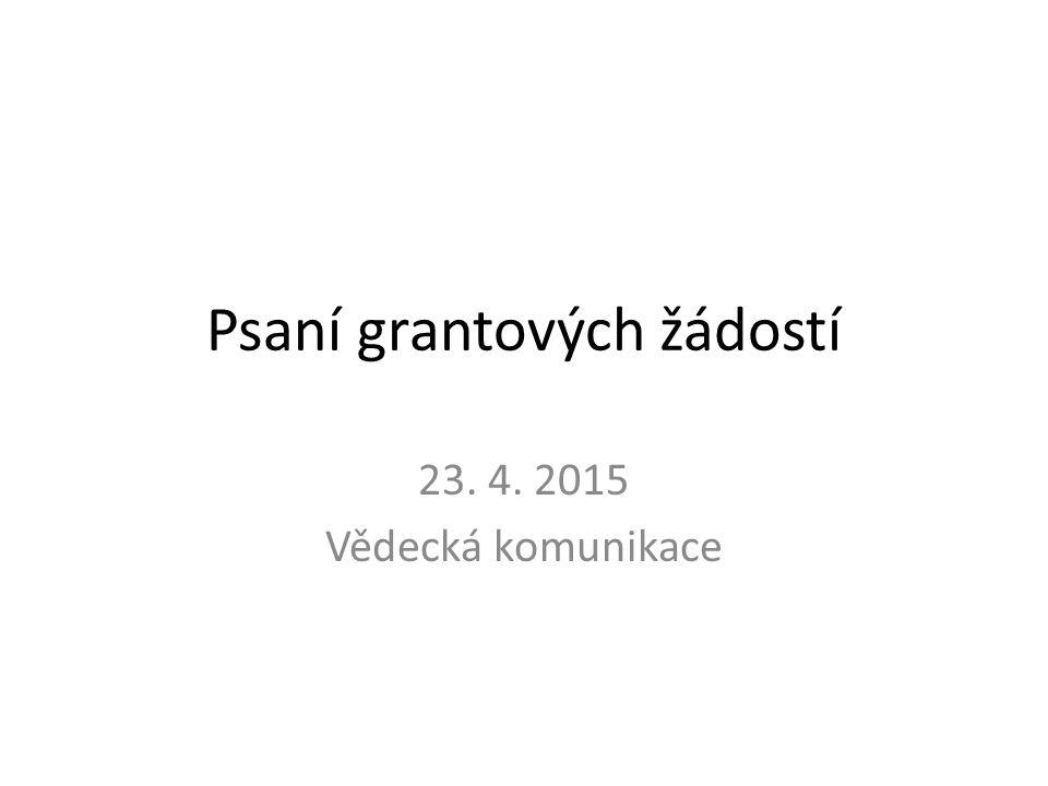 Psaní grantových žádostí 23. 4. 2015 Vědecká komunikace