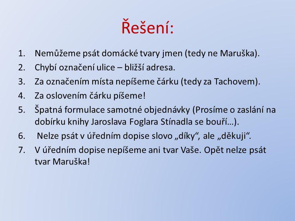 Řešení: 1.Nemůžeme psát domácké tvary jmen (tedy ne Maruška).