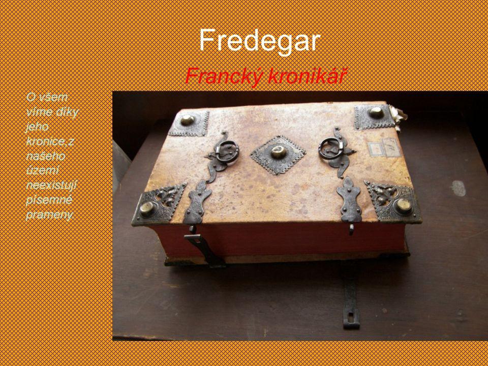 Fredegar Francký kronikář O všem víme díky jeho kronice,z našeho území neexistují písemné prameny.