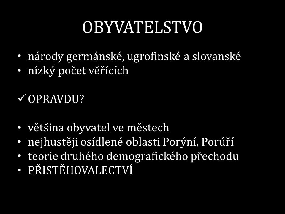 OBYVATELSTVO národy germánské, ugrofinské a slovanské nízký počet věřících OPRAVDU.