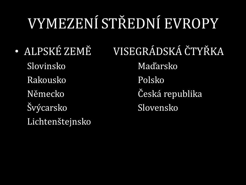 VYMEZENÍ STŘEDNÍ EVROPY ALPSKÉ ZEMĚVISEGRÁDSKÁ ČTYŘKA SlovinskoMaďarsko RakouskoPolsko NěmeckoČeská republika ŠvýcarskoSlovensko Lichtenštejnsko