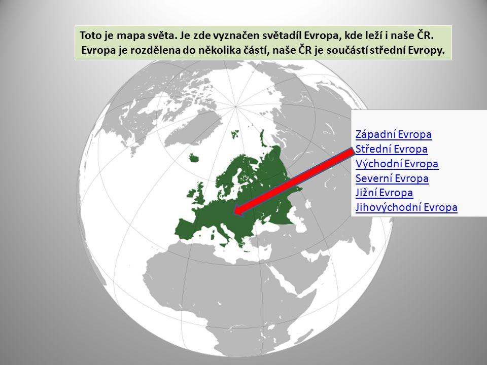 Toto je mapa světa. Je zde vyznačen světadíl Evropa, kde leží i naše ČR. Evropa je rozdělena do několika částí, naše ČR je součástí střední Evropy. Zá