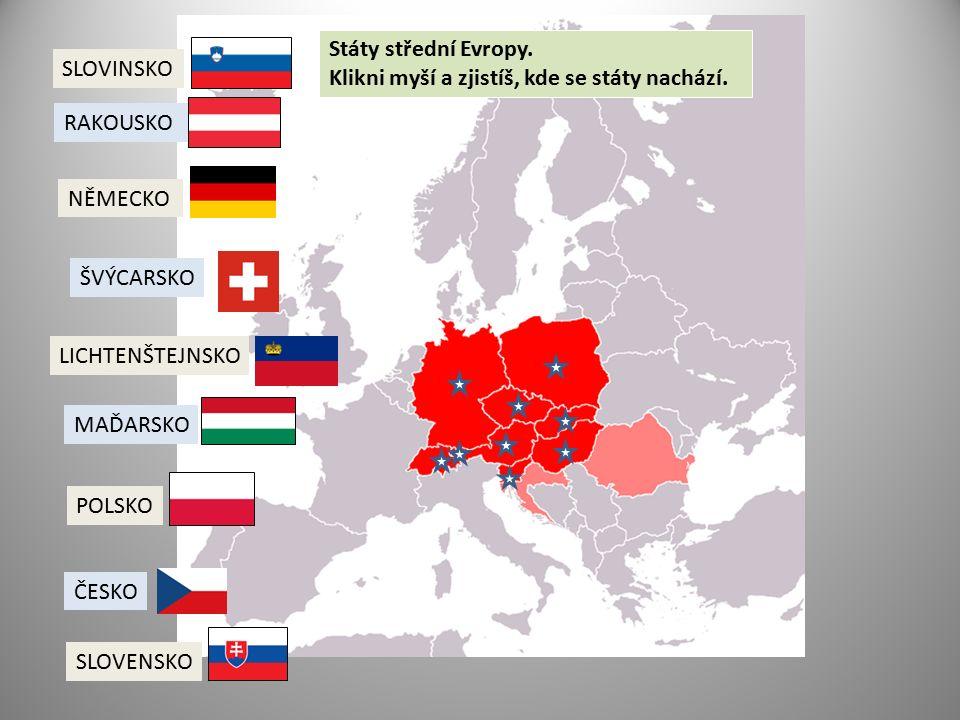 SLOVINSKO RAKOUSKO NĚMECKO ŠVÝCARSKO LICHTENŠTEJNSKO MAĎARSKO POLSKO ČESKO SLOVENSKO Státy střední Evropy. Klikni myší a zjistíš, kde se státy nachází
