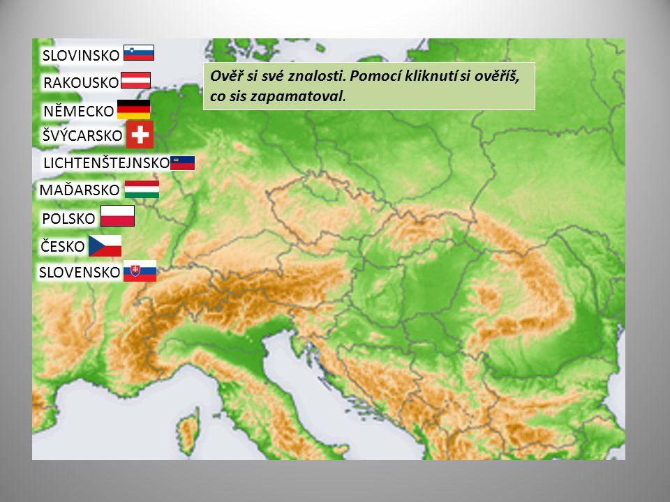 SLOVINSKO RAKOUSKO NĚMECKO ŠVÝCARSKO LICHTENŠTEJNSKO MAĎARSKO POLSKO ČESKO SLOVENSKO Ověř si své znalosti. Pomocí kliknutí si ověříš, co sis zapamatov
