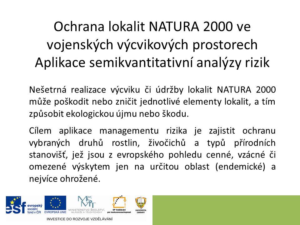 Ochrana lokalit NATURA 2000 ve vojenských výcvikových prostorech Aplikace semikvantitativní analýzy rizik Nešetrná realizace výcviku či údržby lokalit NATURA 2000 může poškodit nebo zničit jednotlivé elementy lokalit, a tím způsobit ekologickou újmu nebo škodu.