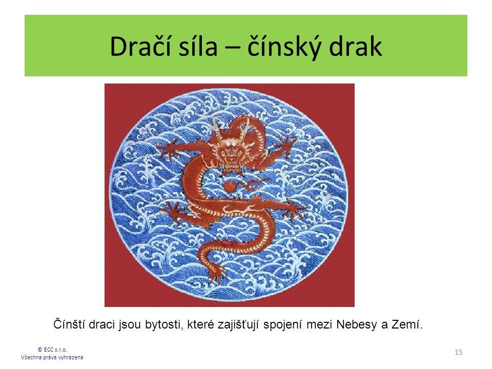 Dračí síla – čínský drak 15 © ECC s.r.o. Všechna práva vyhrazena Čínští draci jsou bytosti, které zajišťují spojení mezi Nebesy a Zemí.