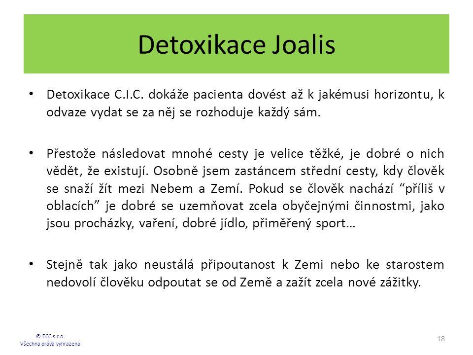 Detoxikace Joalis Detoxikace C.I.C. dokáže pacienta dovést až k jakémusi horizontu, k odvaze vydat se za něj se rozhoduje každý sám. Přestože následov