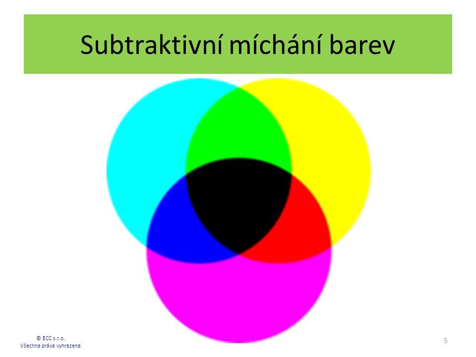 Subtraktivní míchání barev 5 © ECC s.r.o. Všechna práva vyhrazena