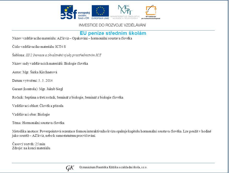 genetických pojmů EU peníze středním školám Název vzdělávacího materiálu: AZ kvíz – Opakování – hormonální soustava člověka Číslo vzdělávacího materiálu: ICT4/8 Šablona: III/2 Inovace a zkvalitnění výuky prostřednictvím ICT Název sady vzdělávacích materiálů: Biologie člověka Autor: Mgr.