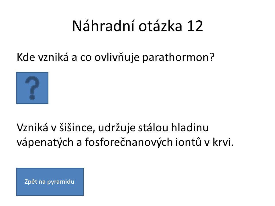 Náhradní otázka 12 Kde vzniká a co ovlivňuje parathormon? Vzniká v šišince, udržuje stálou hladinu vápenatých a fosforečnanových iontů v krvi. Zpět na
