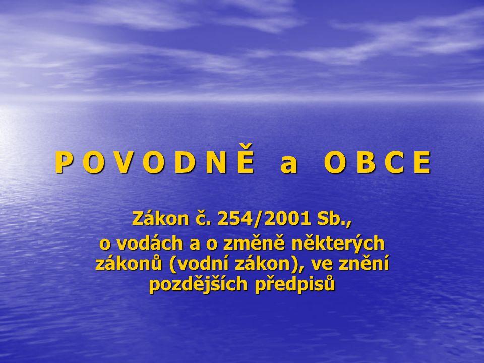 P O V O D N Ě a O B C E Zákon č. 254/2001 Sb., o vodách a o změně některých zákonů (vodní zákon), ve znění pozdějších předpisů