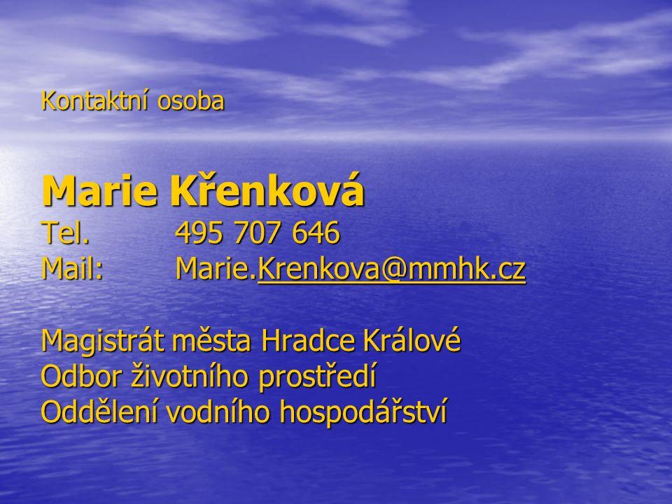 Kontaktní osoba Marie Křenková Tel. 495 707 646 Mail:Marie.Krenkova@mmhk.cz Magistrát města Hradce Králové Odbor životního prostředí Oddělení vodního