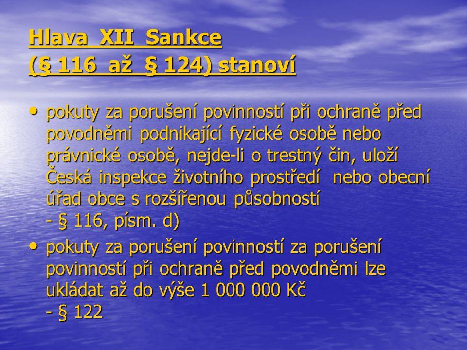 Hlava XII Sankce (§ 116 až § 124) stanoví pokuty za porušení povinností při ochraně před povodněmi podnikající fyzické osobě nebo právnické osobě, nej