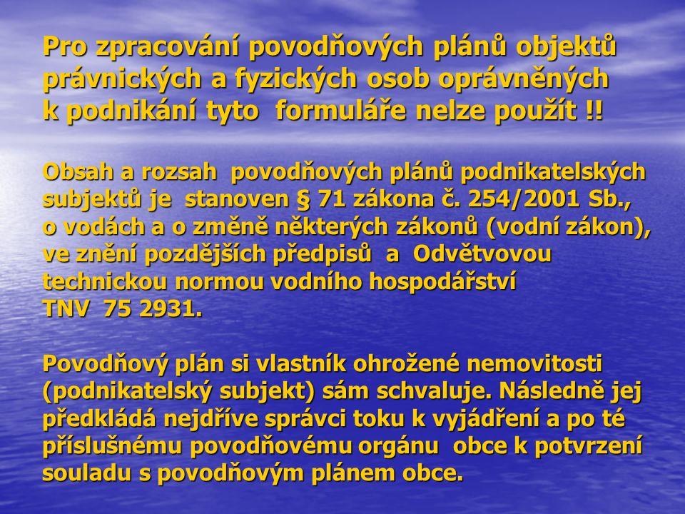 Pro zpracování povodňových plánů objektů právnických a fyzických osob oprávněných k podnikání tyto formuláře nelze použít !! Obsah a rozsah povodňovýc