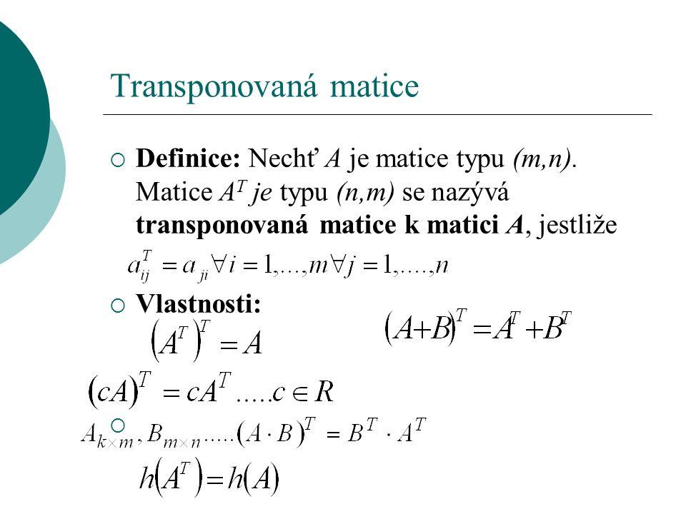Transponovaná matice  Definice: Nechť A je matice typu (m,n).