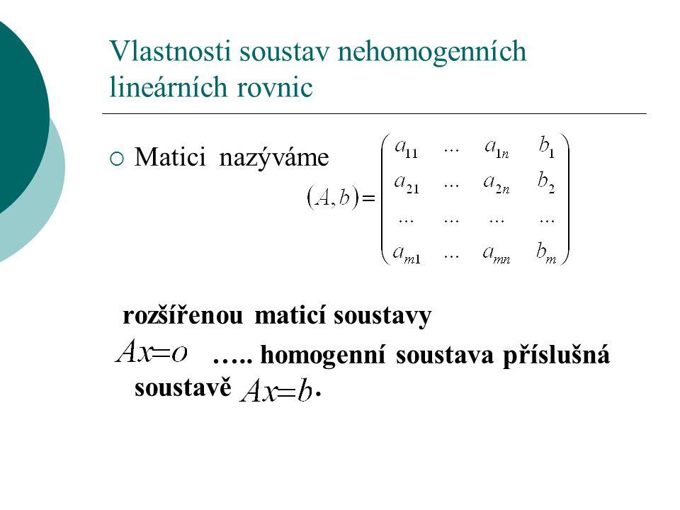 Vlastnosti soustav nehomogenních lineárních rovnic  Matici nazýváme rozšířenou maticí soustavy …..