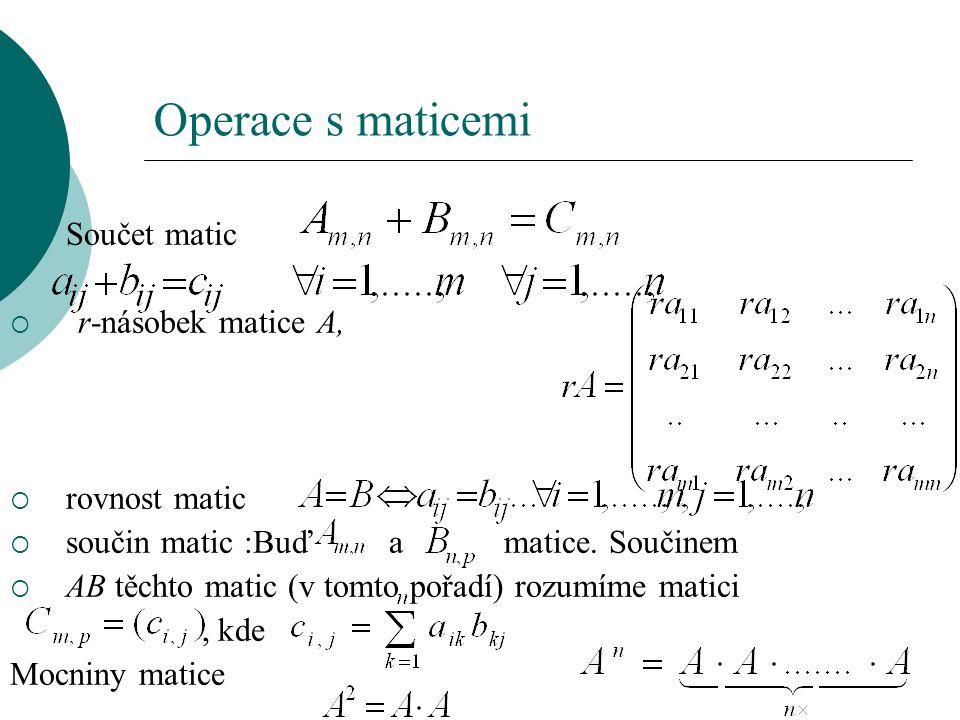 Operace s maticemi  Součet matic  r-násobek matice A,  rovnost matic  součin matic :Buď a matice.