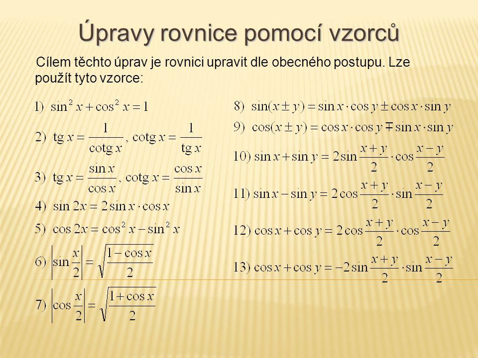 Cílem těchto úprav je rovnici upravit dle obecného postupu.