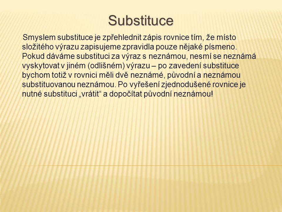 Smyslem substituce je zpřehlednit zápis rovnice tím, že místo složitého výrazu zapisujeme zpravidla pouze nějaké písmeno.