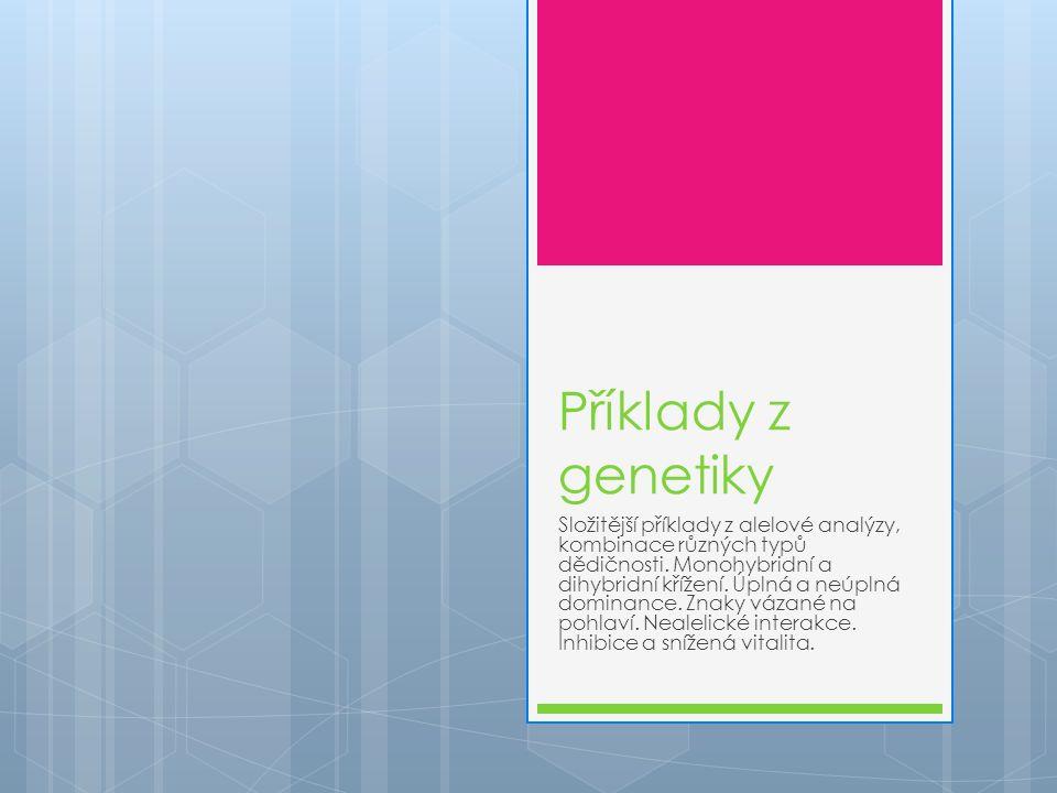 Příklady z genetiky Složitější příklady z alelové analýzy, kombinace různých typů dědičnosti.