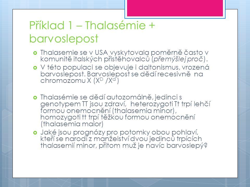 Příklad 1 – Thalasémie + barvoslepost  Thalasemie se v USA vyskytovala poměrně často v komunitě italských přistěhovalců (přemýšlej proč).