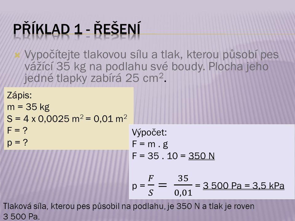 Zápis: m = 35 kg S = 4 x 0,0025 m 2 = 0,01 m 2 F = .