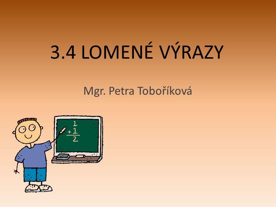 3.4 LOMENÉ VÝRAZY Mgr. Petra Toboříková