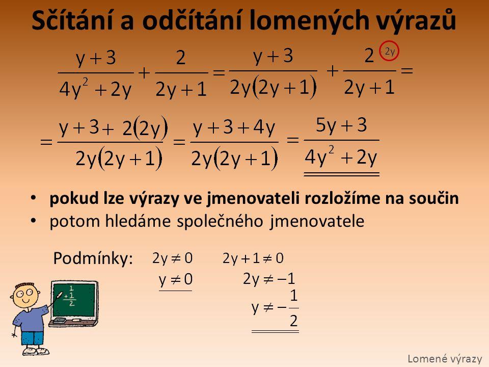 Sčítání a odčítání lomených výrazů Lomené výrazy pokud lze výrazy ve jmenovateli rozložíme na součin potom hledáme společného jmenovatele Podmínky: