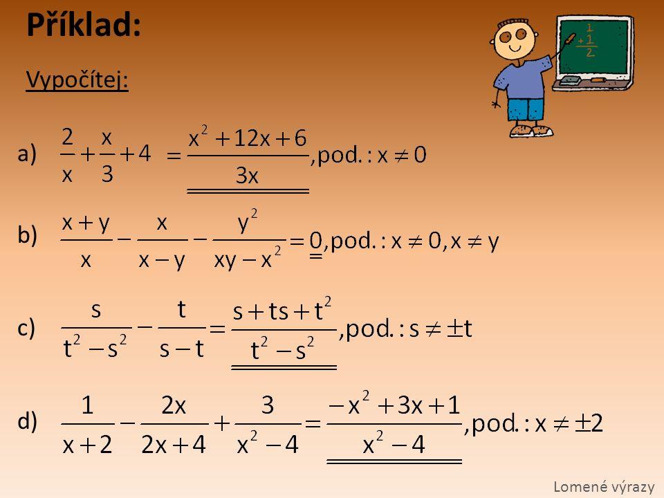 Příklad: Vypočítej: Lomené výrazy a) b) c) d)
