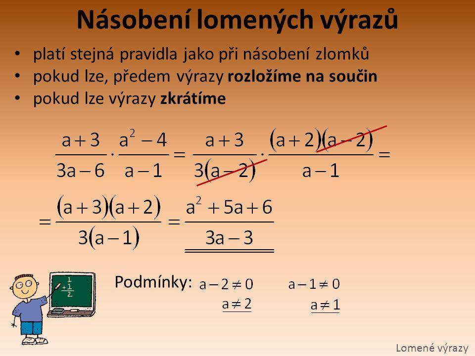 Násobení lomených výrazů Lomené výrazy platí stejná pravidla jako při násobení zlomků pokud lze, předem výrazy rozložíme na součin pokud lze výrazy zk