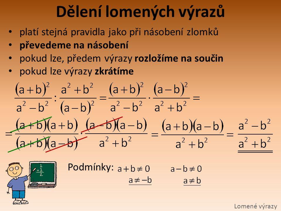 Dělení lomených výrazů Lomené výrazy platí stejná pravidla jako při násobení zlomků převedeme na násobení pokud lze, předem výrazy rozložíme na součin