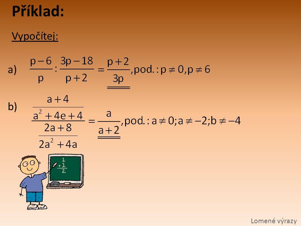 Příklad: Vypočítej: Lomené výrazy a) b)