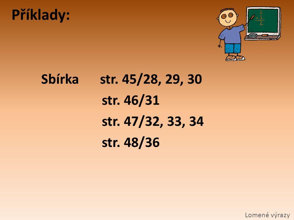 Příklady: Sbírkastr. 45/28, 29, 30 str. 46/31 str. 47/32, 33, 34 str. 48/36 Lomené výrazy