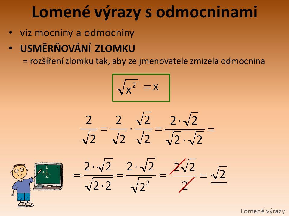 Lomené výrazy s odmocninami Lomené výrazy viz mocniny a odmocniny USMĚRŇOVÁNÍ ZLOMKU = rozšíření zlomku tak, aby ze jmenovatele zmizela odmocnina
