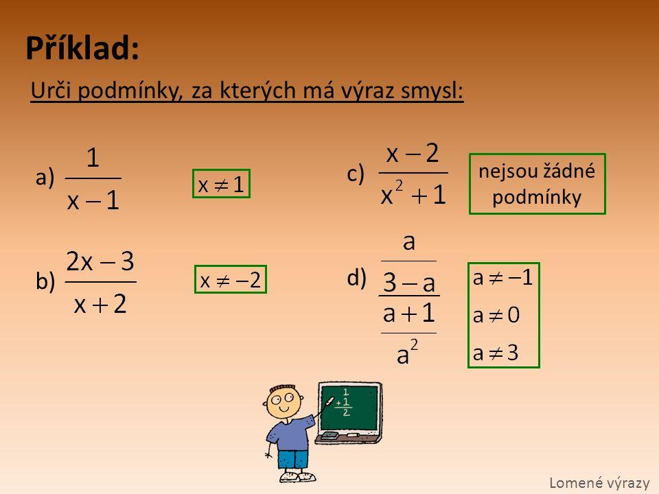 Příklad: Urči podmínky, za kterých má výraz smysl: Lomené výrazy a) b) c) d) nejsou žádné podmínky