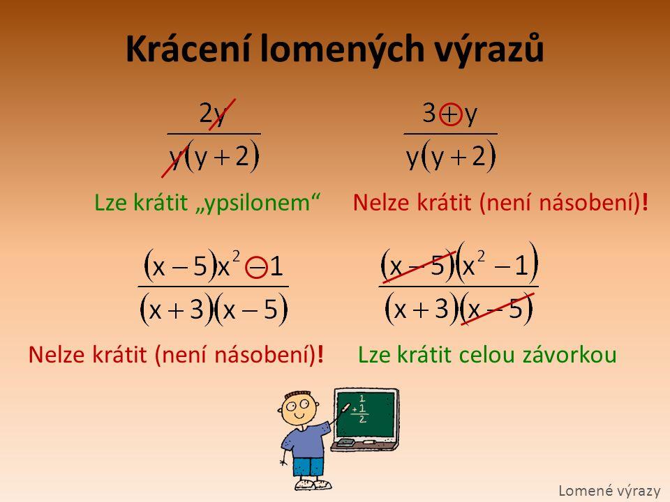 """Krácení lomených výrazů Lomené výrazy Lze krátit """"ypsilonem""""Nelze krátit (není násobení)! Lze krátit celou závorkouNelze krátit (není násobení)!"""
