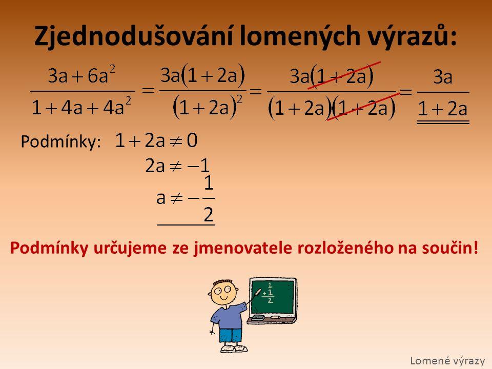 Zjednodušování lomených výrazů: Lomené výrazy Podmínky: Podmínky určujeme ze jmenovatele rozloženého na součin!