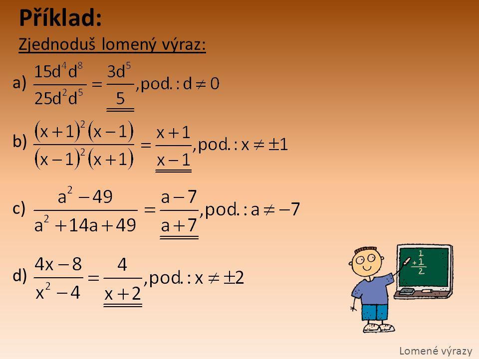 Příklad: Zjednoduš lomený výraz: Lomené výrazy a) b) c) d)
