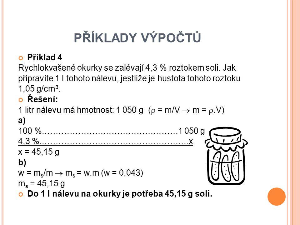 Příklad 4 Rychlokvašené okurky se zalévají 4,3 % roztokem soli.