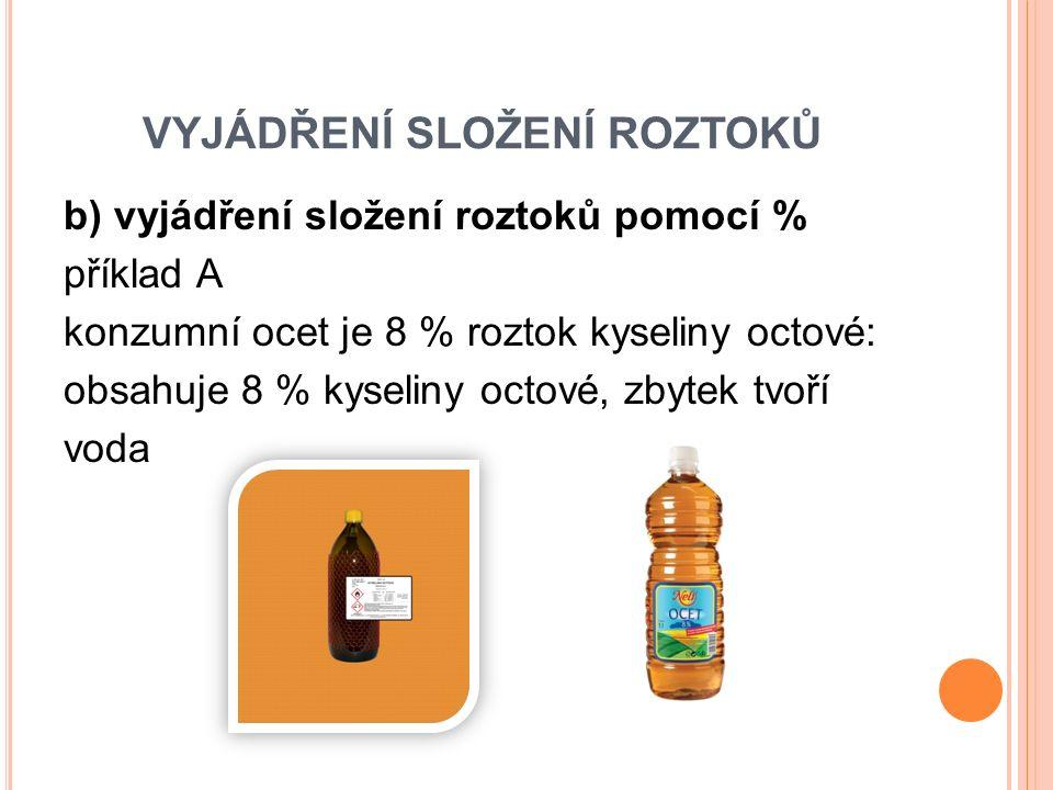 b) vyjádření složení roztoků pomocí % příklad B peroxid vodíku k dezinfekci je 3 % roztok peroxidu vodíku obsahuje pouze 3 % peroxidu vodíku a zbytek tvoří voda
