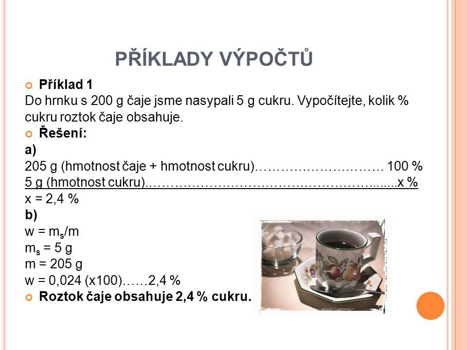 PŘÍKLADY VÝPOČTŮ Příklad 1 Do hrnku s 200 g čaje jsme nasypali 5 g cukru.