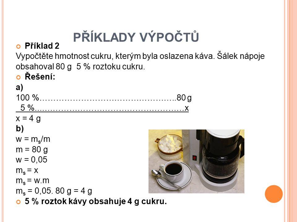 Příklad 3 Při přípravě roztoku pro dokrmování včel bylo použito 6 kg cukru a 4 kg vody.