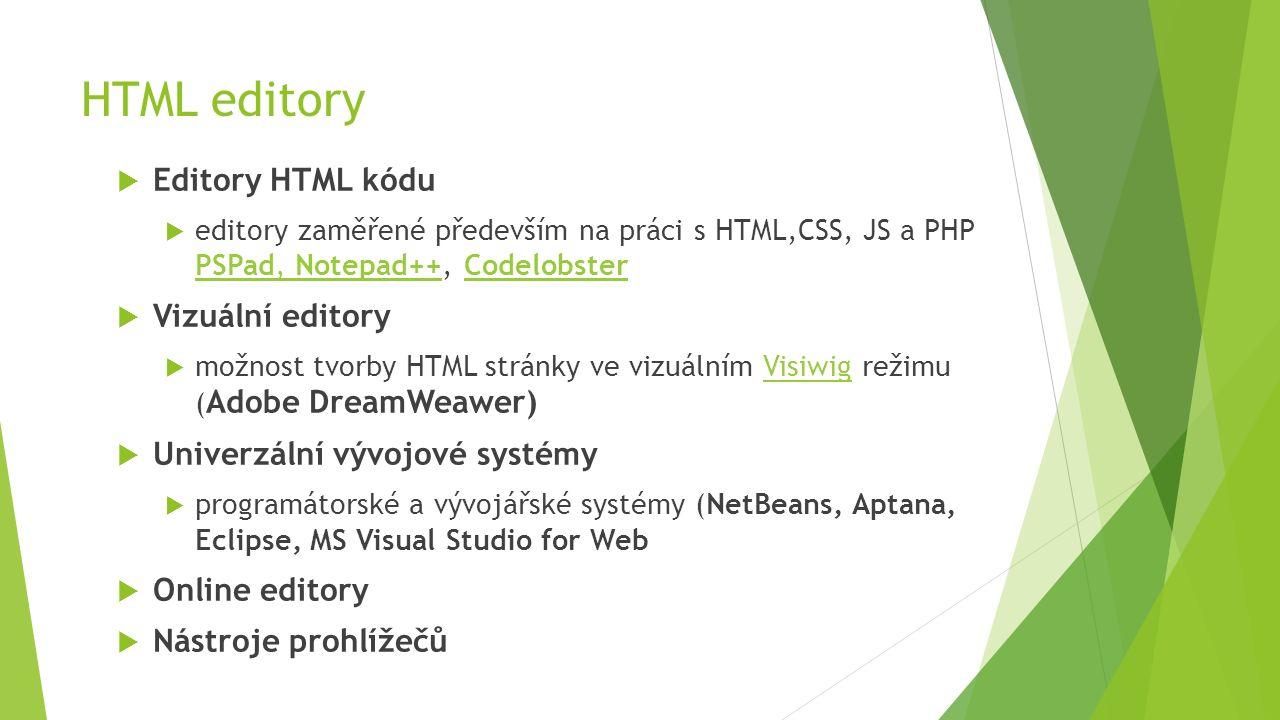 HTML editory  Editory HTML kódu  editory zaměřené především na práci s HTML,CSS, JS a PHP PSPad, Notepad++, Codelobster PSPad, Notepad++Codelobster