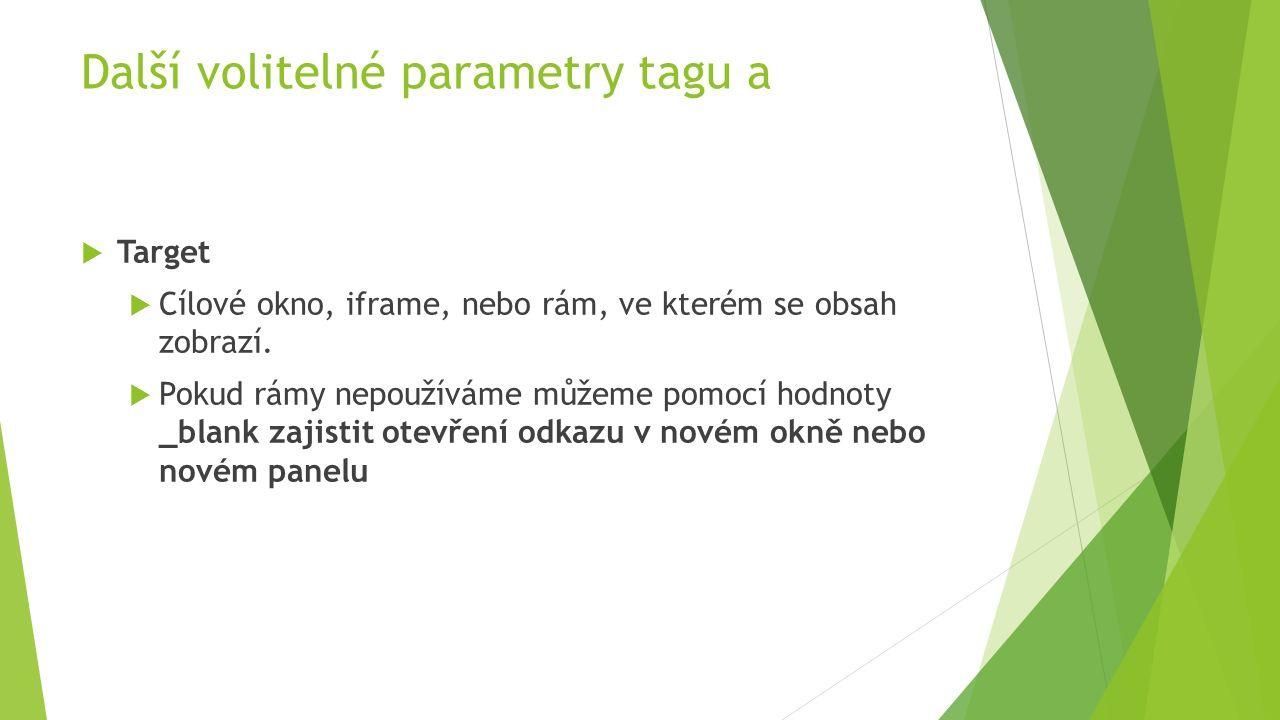 Další volitelné parametry tagu a  Target  Cílové okno, iframe, nebo rám, ve kterém se obsah zobrazí.  Pokud rámy nepoužíváme můžeme pomocí hodnoty