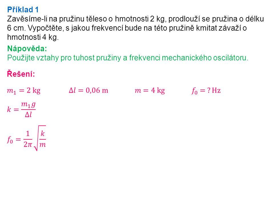 Příklad 4 Za tutéž dobu vykoná jedno kyvadlo 4 kmity a druhé 3 kmity.