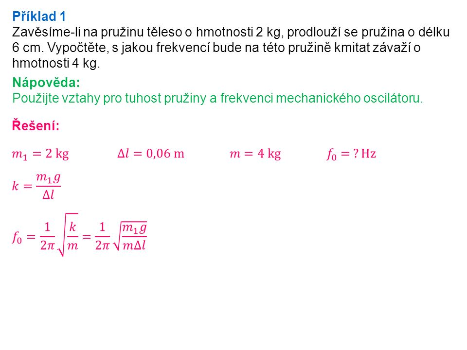Příklad 1 Zavěsíme-li na pružinu těleso o hmotnosti 2 kg, prodlouží se pružina o délku 6 cm.