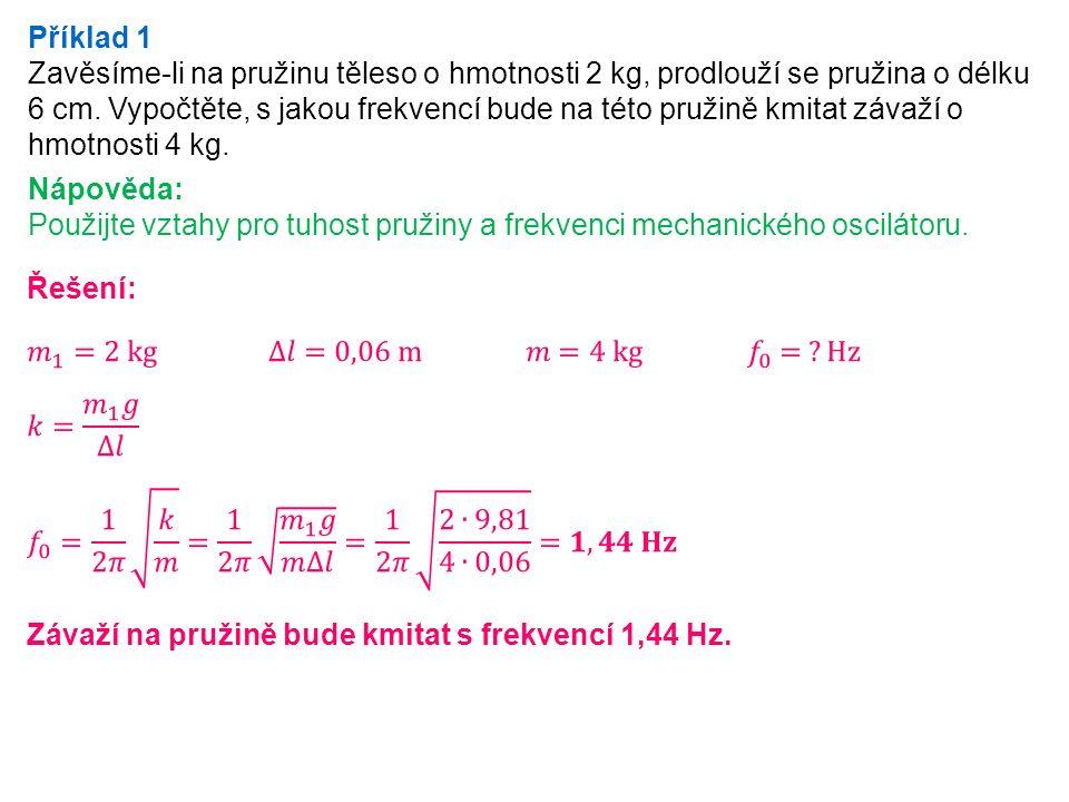 Příklad 3 Jaké tíhové zrychlení je na planetě, jestliže na ní sekundové kyvadlo (kyvadlo s dobou kyvu 1 s) má délku 746 mm?