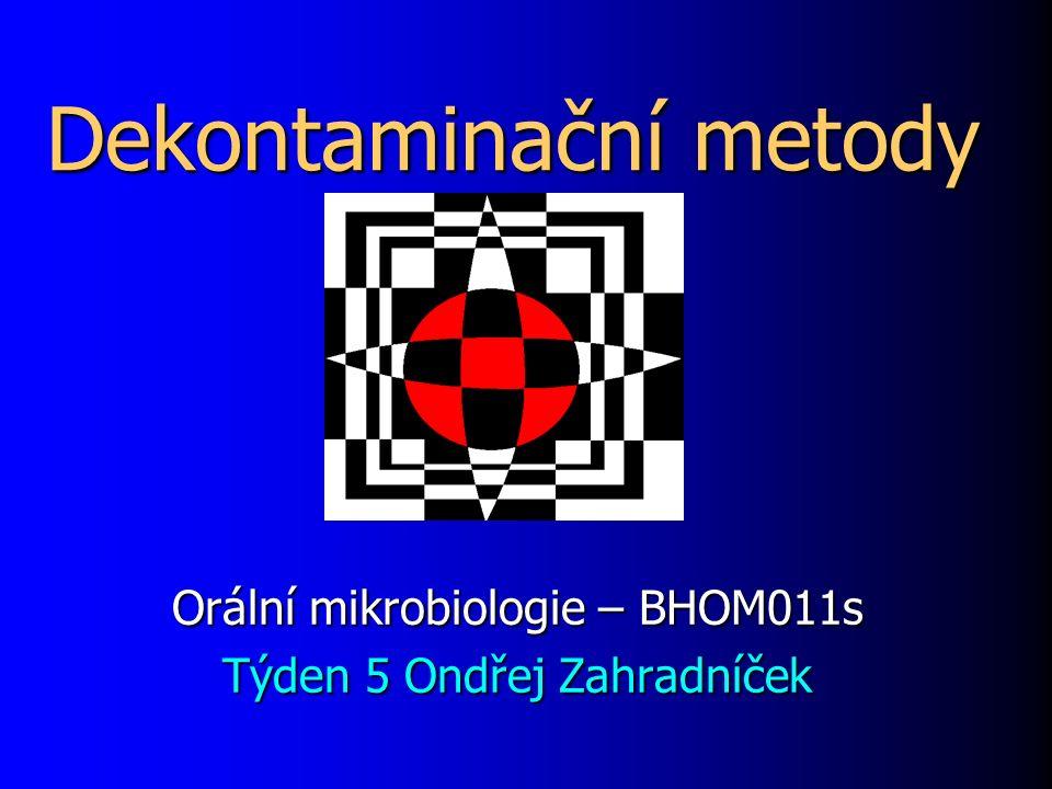 Dekontaminační metody Orální mikrobiologie – BHOM011s Týden 5 Ondřej Zahradníček